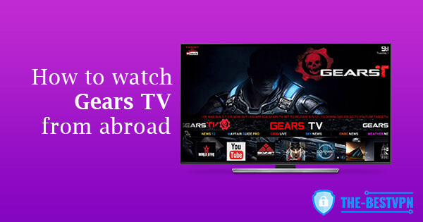 Watch Gears TV abroad