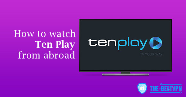 Watch Ten Play abroad
