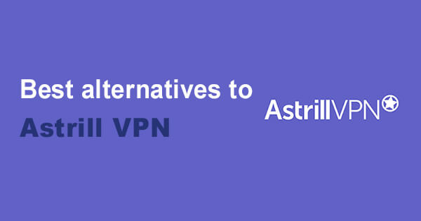 Best alternatives Astrill VPN