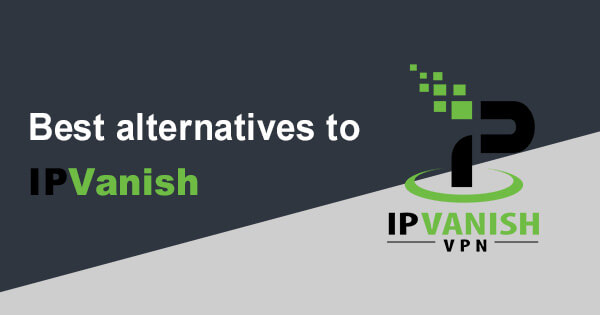 Best alternatives IPVanish