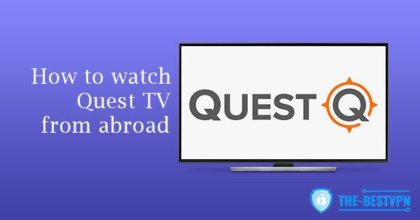 Watch Quest TV abroad