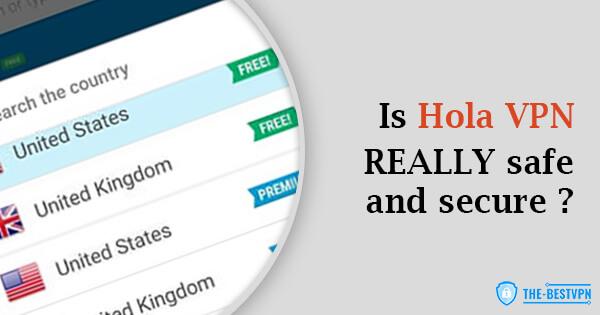 Is Hola VPN Safe and Secure