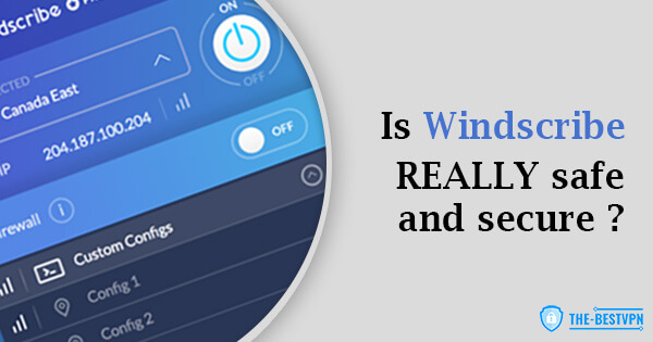 Is Windscribe Safe and Secure