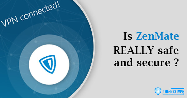 Is ZenMate Safe and Secure