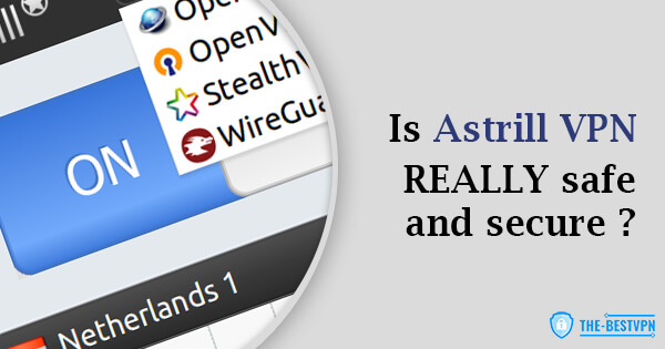 Is Astrill VPN Safe and Secure