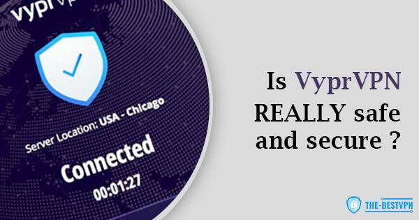 Is VyprVPN Safe and Secure